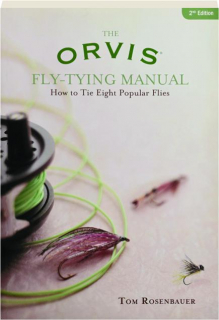 THE ORVIS FLY-TYING MANUAL, 2ND EDITION: How to Tie Eight Popular Flies