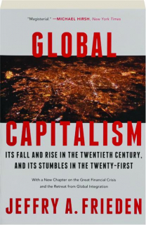 GLOBAL CAPITALISM: Its Fall and Rise in the Twentieth Century, and Its Stumble in the Twenty-First