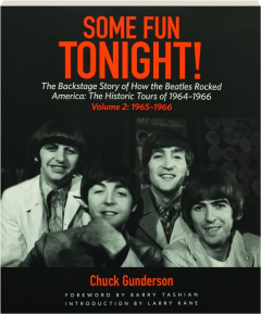 SOME FUN TONIGHT! VOLUME 2: The Backstage Story of How the Beatles Rocked America--The Historic Tours of 1964-1966