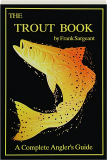 THE TROUT BOOK: A Complete Anglers Guide Book