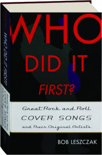 WHO DID IT FIRST? Great Rock and Roll Cover Songs and Their Original Artists