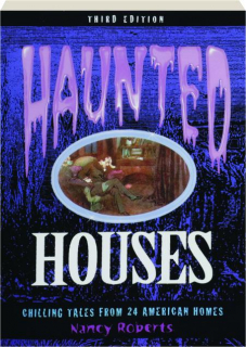 HAUNTED HOUSES, THIRD EDITION: Chilling Tales from 24 American Homes