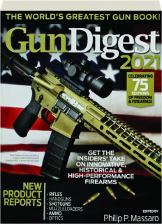 <I>GUN DIGEST</I> 2021, 75TH EDITION: The World's Greatest Gun Book!