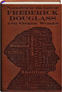 NARRATIVE OF THE LIFE OF FREDERICK DOUGLASS AND OTHER WORKS