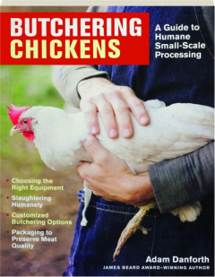 BUTCHERING CHICKENS: A Guide to Humane, Small-Scale Processing