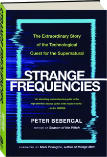 STRANGE FREQUENCIES: The Extraordinary Story of the Technological Quest for the Supernatural