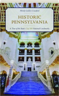 HISTORIC PENNSYLVANIA: A Tour of the State's Top 100 National Landmarks