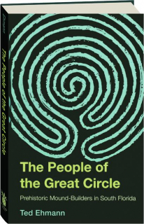 THE PEOPLE OF THE GREAT CIRCLE: Prehistoric Mound-Builders in South Florida