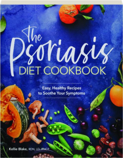 THE PSORIASIS DIET COOKBOOK: Easy, Healthy Recipes to Soothe Your Symptoms