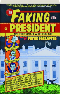 THE FAKING OF THE PRESIDENT: Nineteen Stories of White House Noir
