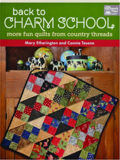 BACK TO CHARM SCHOOL: More Fun Quilts from Country Threads