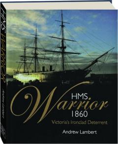 HMS <I>WARRIOR</I> 1860: Victoria's Ironclad Deterrent