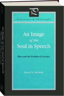 AN IMAGE OF THE SOUL IN SPEECH: Plato and the Problem of Socrates