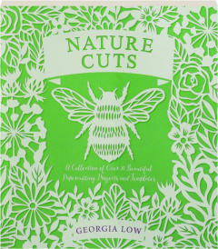 NATURE CUTS: A Collection of over 20 Beautiful Papercutting Projects and Templates