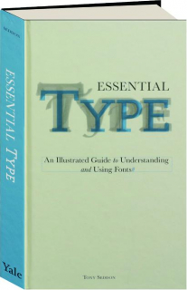 ESSENTIAL TYPE: An Illustrated Guide to Understanding and Using Fonts#