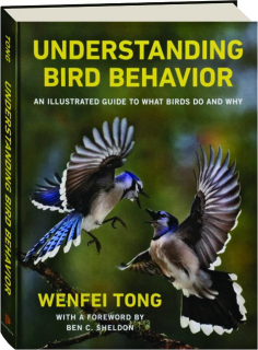 UNDERSTANDING BIRD BEHAVIOR: An Illustrated Guide to What Birds Do and Why