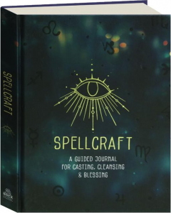 SPELLCRAFT: A Guided Journal for Casting, Cleansing & Blessing
