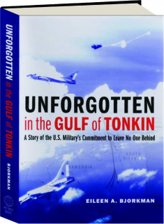 UNFORGOTTEN IN THE GULF OF TONKIN: A Story of the U.S. Military's Commitment to Leave No One Behind