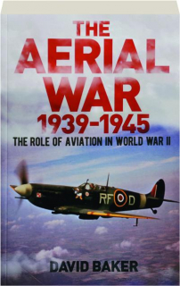 THE AERIAL WAR, 1939-1945: The Role of Aviation in World War II