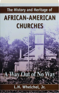 THE HISTORY AND HERITAGE OF AFRICAN-AMERICAN CHURCHES: A Way Out of No Way