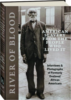 RIVER OF BLOOD: American Slavery from the People Who Lived It