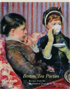 BOSTON TEA PARTIES: Recipes from the Museum of Fine Arts, Boston