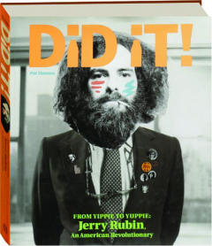 DID IT! From Yippie to Yuppie--Jerry Rubin, an American Revolutionary