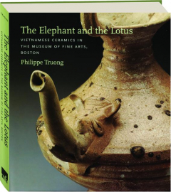 THE ELEPHANT AND THE LOTUS: Vietnamese Ceramics in the Museum of Fine Arts, Boston