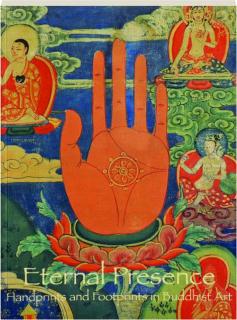 ETERNAL PRESENCE: Handprints and Footprints in Buddhist Art
