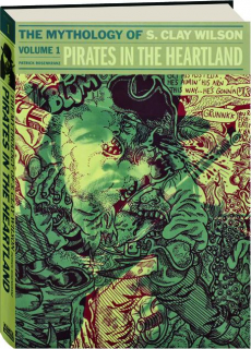 PIRATES IN THE HEARTLAND, VOLUME 1: The Mythology of S. Clay Wilson