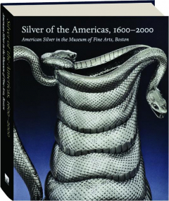 SILVER OF THE AMERICAS, 1600-2000: American Silver in the Museum of Fine Arts, Boston