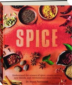 SPICE: Understand the Science of Spice, Create Exciting New Blends, and Revolutionize Your Cooking