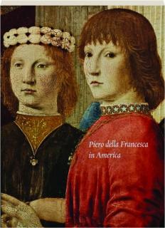 PIERO DELLA FRANCESCA IN AMERICA: From Sansepolcro to the East Coast