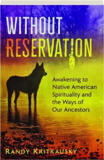 WITHOUT RESERVATION: Awakening to Native American Spirituality and the Ways of Our Ancestors
