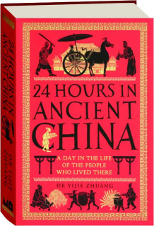 24 HOURS IN ANCIENT CHINA: A Day in the Life of the People Who Lived There