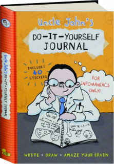 UNCLE JOHN'S DO-IT-YOURSELF JOURNAL FOR INFOMANIACS ONLY!
