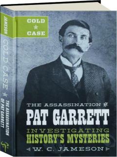 COLD CASE: The Assassination of Pat Garrett