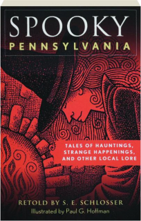 SPOOKY PENNSYLVANIA, SECOND EDITION: Tales of Hauntings, Strange Happenings, and Other Local Lore