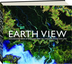 EARTH VIEW: Extraordinary Images of Our Planet from the Landsat NASA / USGS Satellites