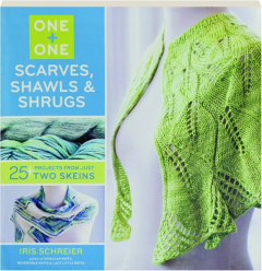 ONE + ONE SCARVES, SHAWLS & SHRUGS: 25+ Projects from Just Two Skeins