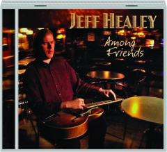 JEFF HEALEY: Among Friends
