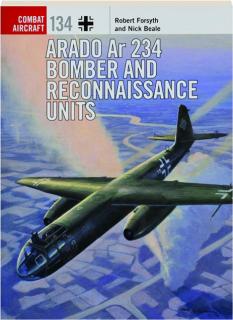 ARADO AR 234 BOMBER AND RECONNAISSANCE UNITS: Combat Aircraft 134