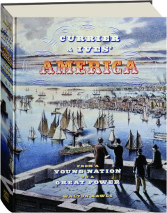 CURRIER & IVES' AMERICA: From a Young Nation to a Great Power