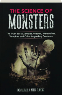 THE SCIENCE OF MONSTERS: The Truth About Zombies, Witches, Werewolves, Vampires, and Other Legendary Creatures