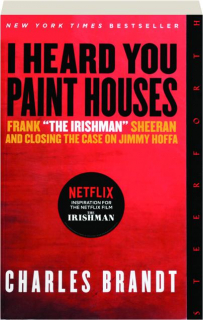"I HEARD YOU PAINT HOUSES: Frank ""The Irishman"" Sheeran and Closing the Case on Jimmy Hoffa"