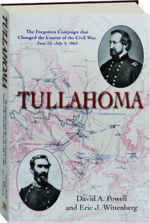 TULLAHOMA: The Forgotten Campaign That Changed the Course of the Civil War, June 23-July 4, 1863