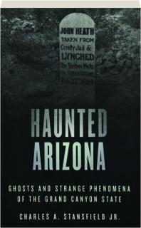 HAUNTED ARIZONA: Ghosts and Strange Phenomena of the Grand Canyon State