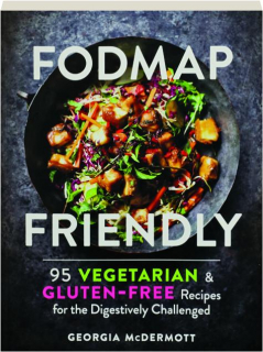 FODMAP FRIENDLY: 95 Vegetarian & Gluten-Free Recipes for the Digestively Challenged