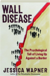 WALL DISEASE: The Psychological Toll of Living Up Against a Border