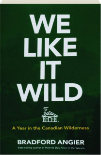 WE LIKE IT WILD: A Year in the Canadian Wilderness